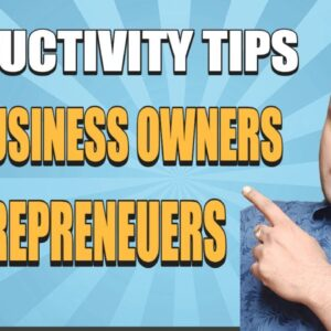Essential Productivity Tips for the Busy Entrepreneur