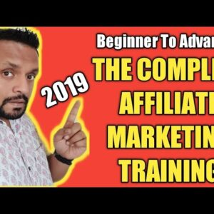 The Complete Affiliate Marketing Training For 2019 - Beginner to Advanced