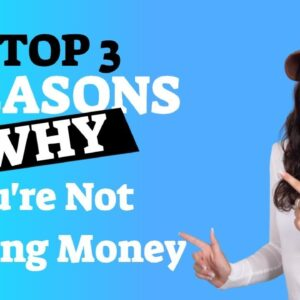 Top 3 Reasons Why You're Not Making Money Online